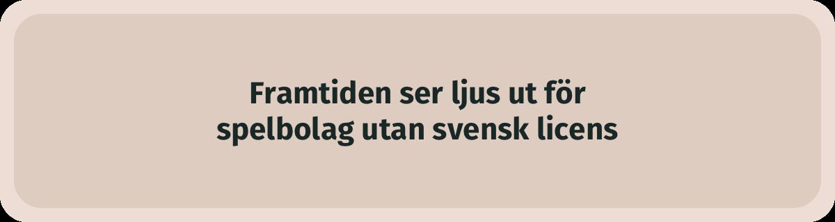 Framtiden är ljus för spelbolag som inte har svensk licens